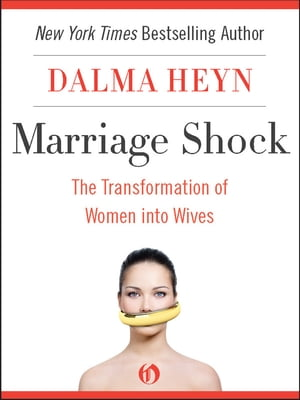 Marriage Shock The Transformation of Women into Wives