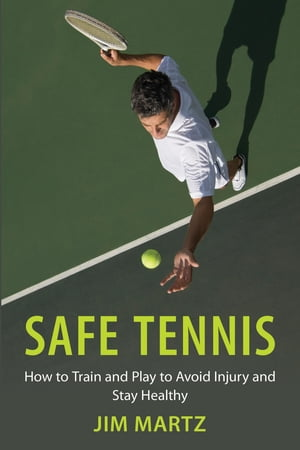 Safe Tennis How to Train and Play to Avoid Injury and Stay Healthy