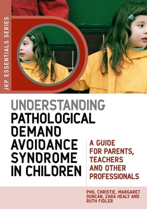 Understanding Pathological Demand Avoidance Syndrome in Children A Guide for Parents,  Teachers and Other Professionals