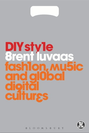 DIY Style Fashion,  Music and Global Digital Cultures