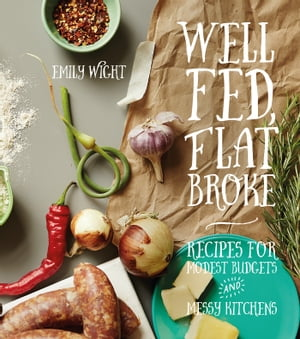 Well Fed,  Flat Broke Recipes for Modest Budgets and Messy Kitchens