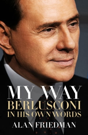 My Way Berlusconi In His Own Words