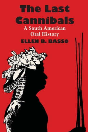 The Last Cannibals A South American Oral History
