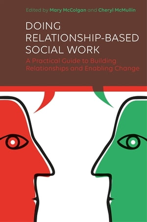 Doing Relationship-Based Social Work A Practical Guide to Building Relationships and Enabling Change