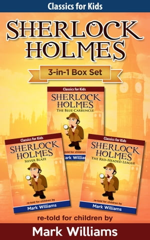 Sherlock Holmes re-told for children 3-in-1 Box Set: The Blue Carbuncle, Silver Blaze, The Red-Heade