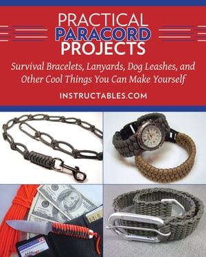 Practical Paracord Projects Survival Bracelets,  Lanyards,  Dog Leashes,  and Other Cool Things You Can Make Yourself