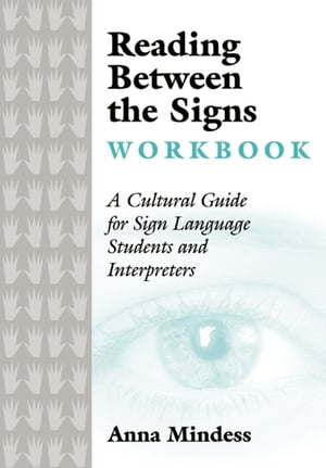 Reading Between the Signs Workbook A Cultural Guide for Sign Language Students and Interpreters