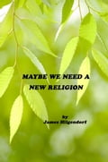online magazine -  Maybe We Need a New Religion
