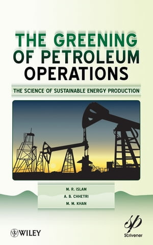 Greening of Petroleum Operations The Science of Sustainable Energy Production