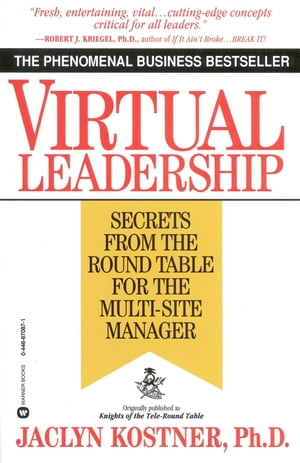 Virtual Leadership Secrets from the Round Table for the Multi-Site Manager