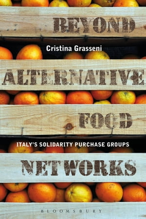 Beyond Alternative Food Networks Italy?s Solidarity Purchase Groups