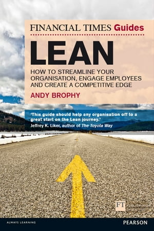 FT Guide to Lean How to streamline your organisation,  engage employees and create a competitive edge