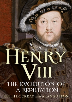 Henry VIII: The Evolution of a Reputation