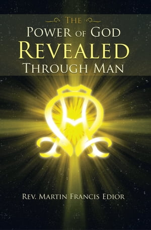 THE POWER OF GOD REVEALED THROUGH MAN