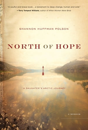 North of Hope A Daughter's Arctic Journey