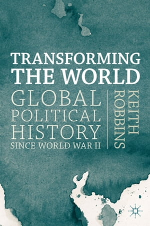 Transforming the World Global Political History since World War II