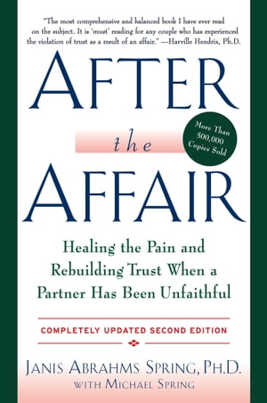 After the Affair,  Updated Second Edition Healing the Pain and Rebuilding Trust When a Partner Has Been Unfaithful