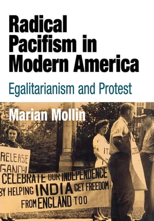 Radical Pacifism in Modern America Egalitarianism and Protest