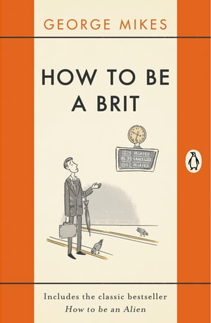 How to Be A Brit The Classic Bestselling Guide