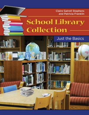 School Library Collection Development: Just the Basics Just the Basics
