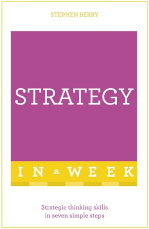 Strategy In A Week Strategic Thinking Skills In Seven Simple Steps