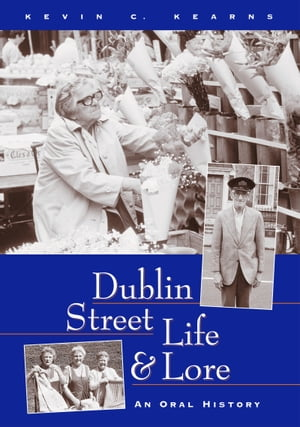 Dublin Street Life and Lore   An Oral History of Dublin s Streets and their Inhabitants: The Recolle