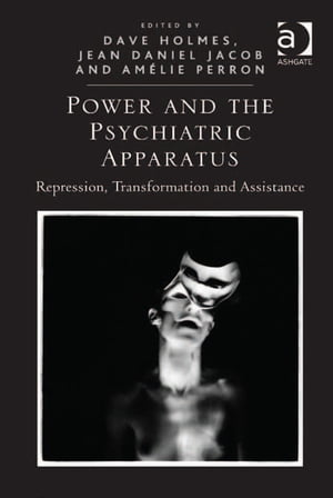 Power and the Psychiatric Apparatus Repression,  Transformation and Assistance