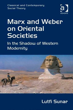 Marx and Weber on Oriental Societies In the Shadow of Western Modernity