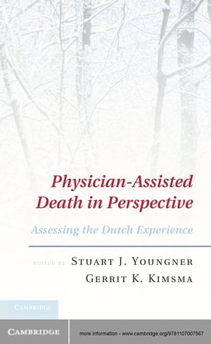 Physician-Assisted Death in Perspective Assessing the Dutch Experience