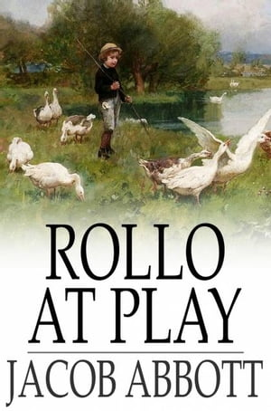 Rollo at Play Or,  Safe Amusements