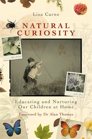 Natural Curiosity Educating and Nurturing Our Children at Home