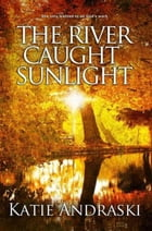 The River Caught Sunlight Cover Image