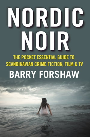 Nordic Noir The Pocket Essential Guide to Scandinavian Crime Fiction,  Film & TV