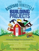 The Backyard Homestead Book of Building Projects Cover Image