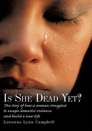 Is She Dead Yet? The story of how a woman struggled to escape domestic violence and build a new life