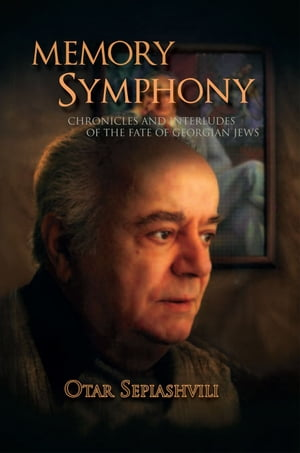 Memory Symphony-Chronicles and Interludes of the Fate of Georgian Jews