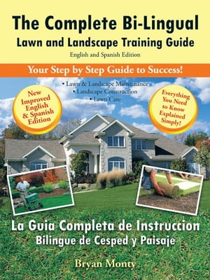 The Complete Bi-Lingual Lawn and Landscape Training Guide English and Spanish Edition