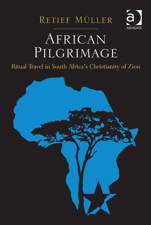 African Pilgrimage Ritual Travel in South Africa's Christianity of Zion