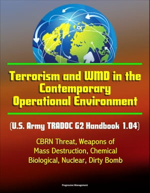 Terrorism and WMD in the Contemporary Operational Environment (U.S. Army TRADOC G2 Handbook 1.04) - CBRN Threat,  Weapons of Mass Destruction,  Chemical