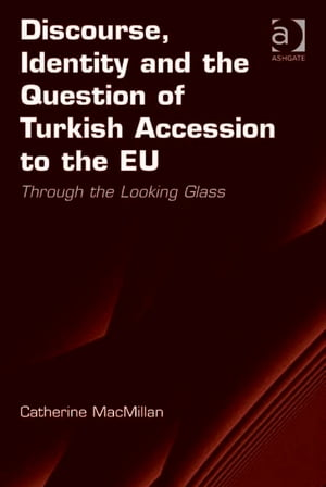 Discourse,  Identity and the Question of Turkish Accession to the EU Through the Looking Glass