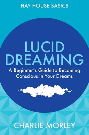 Lucid Dreaming A Beginner's Guide to Becoming Conscious in Your Dreams