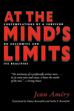 At the Mind?s Limits Contemplations by a Survivor on Auschwitz and Its Realities