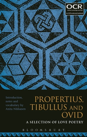 Propertius,  Tibullus and Ovid: A Selection of Love Poetry