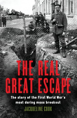 The Real Great Escape The Story of the First World War?s Most Daring Mass Breakout