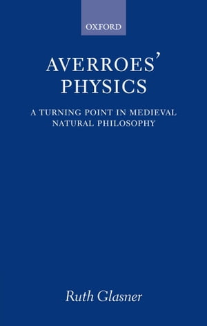 Averroes' Physics A Turning Point in Medieval Natural Philosophy