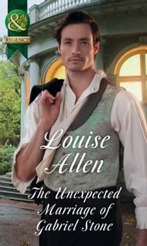 The Unexpected Marriage Of Gabriel Stone (Mills & Boon Historical) (Lords of Disgrace,  Book 4)