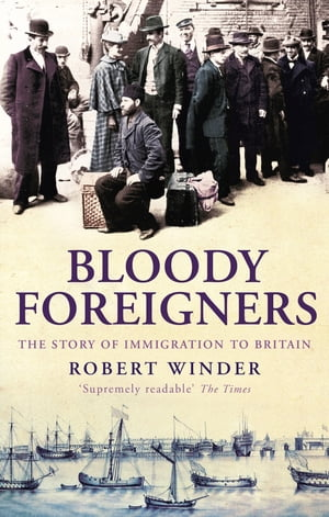 Bloody Foreigners The Story of Immigration to Britain