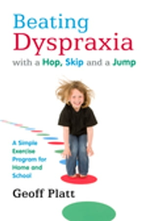Beating Dyspraxia with a Hop,  Skip and a Jump A Simple Exercise Program for Home and School