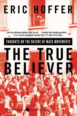 The True Believer Thoughts on the Nature of Mass Movements