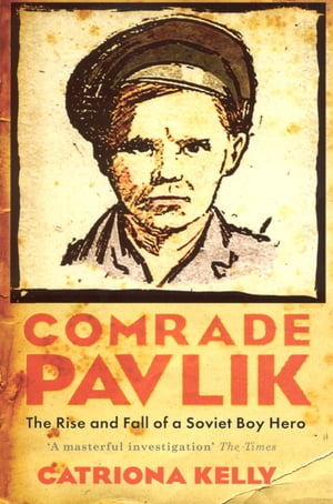 Comrade Pavlik The Rise And Fall Of A Soviet Boy Hero
